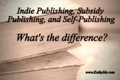Indie Publishing, Subsidy Publishing, and Self-Publishing