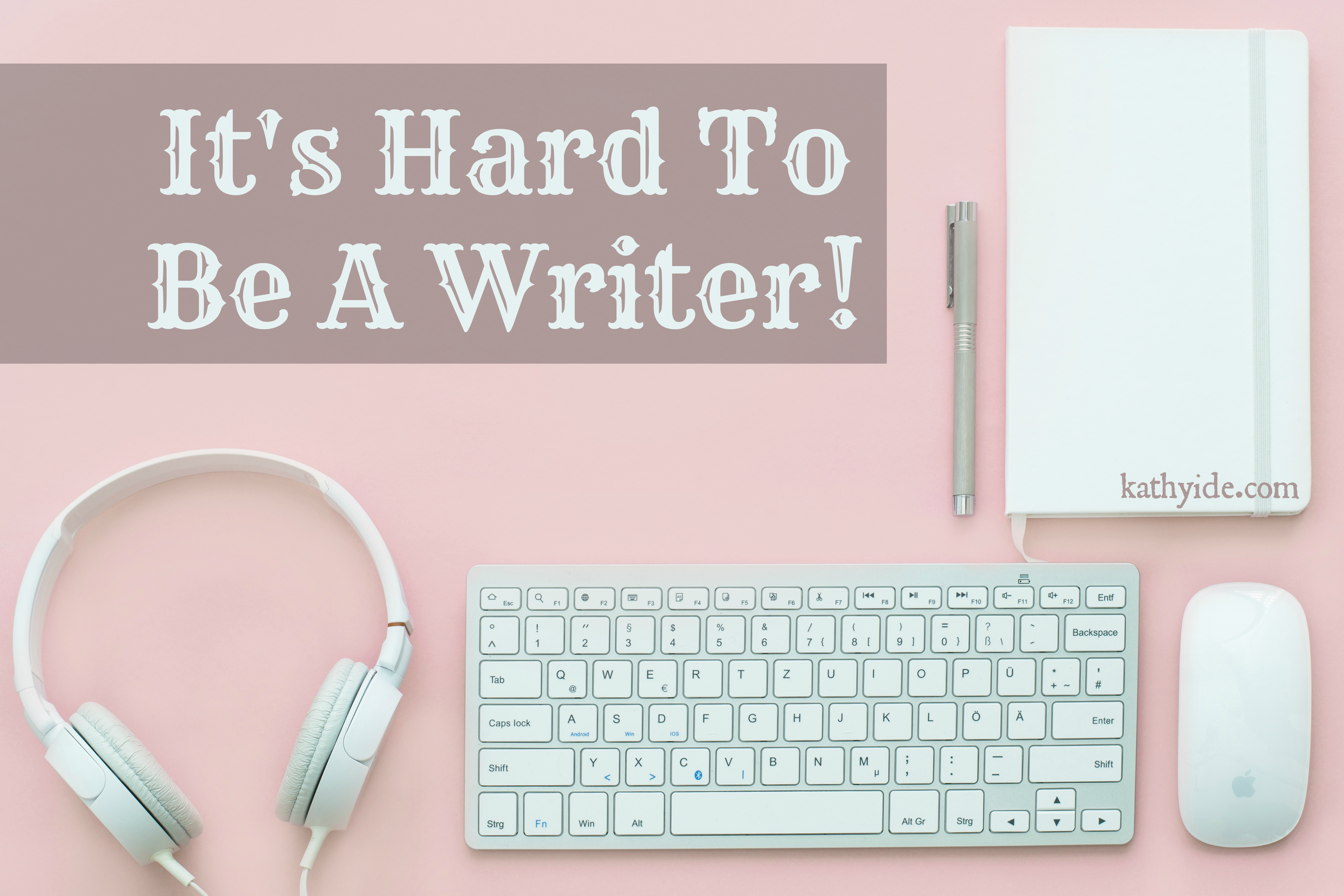 It's Hard to Be a Writer!