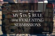 """Guest Post—Adria Goetz """"My 5 in 5Rule for Evaluating Submissions"""""""