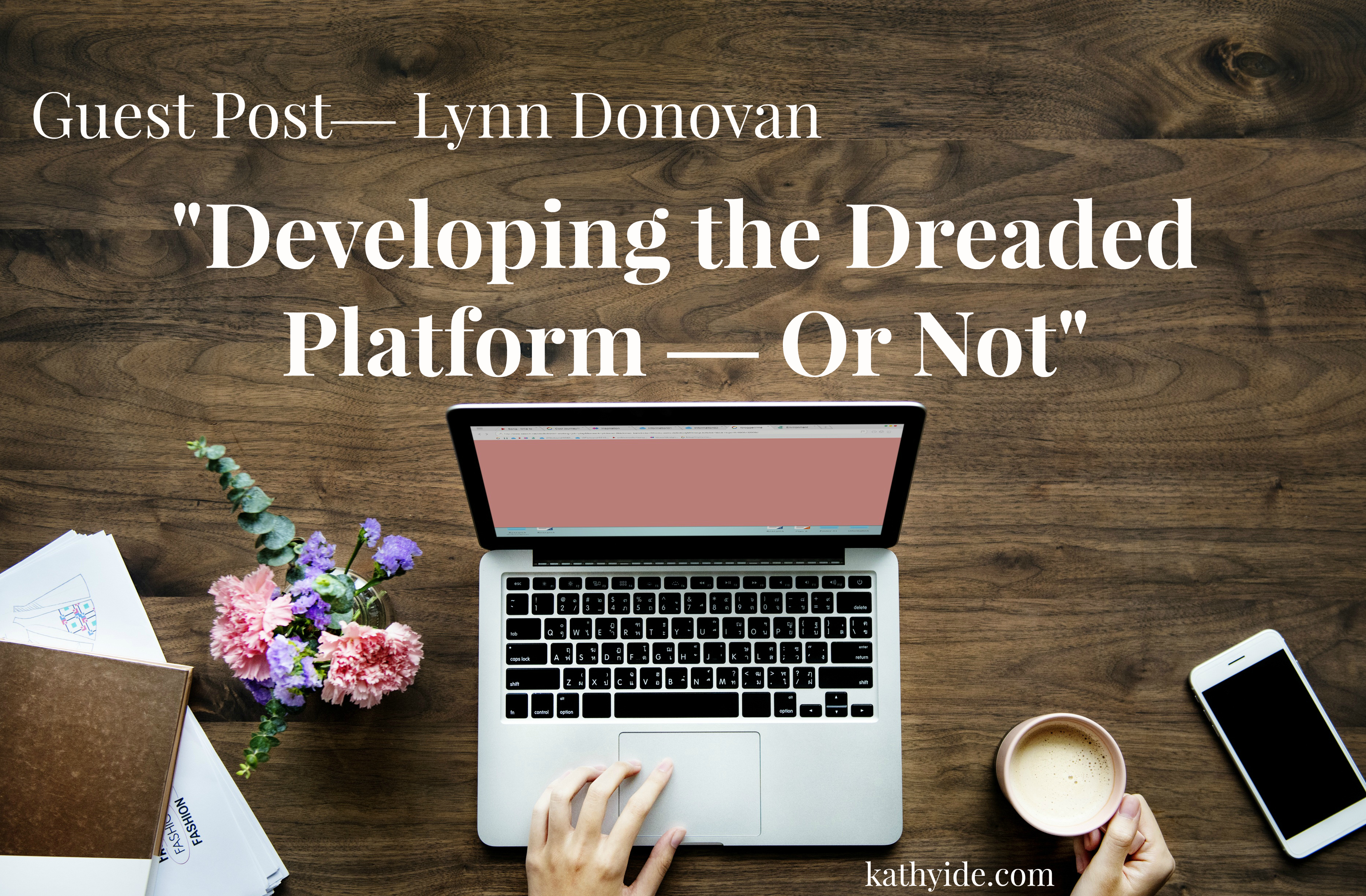 "Guest Post— Lynn Donovan ""Developing the Dreaded Platform — Or Not"""