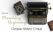 "6th Annual ""Promising Beginnings"" Christian Writers' Contest"