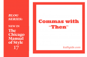 "BLOG SERIES: NEW IN CMOS-17 ""Commas with 'Then'"""