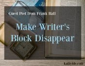 "Guest Post—Frank Ball ""Make Writer's Block Disappear"""